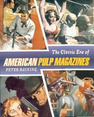 The Classic Era of the American Pulp Magazine by Haining, Peter Hardback Book