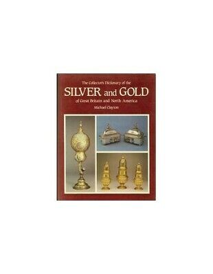 The Collector's Dictionary of the Silver and Gold of Great Britain a... Hardback