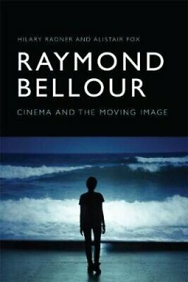 Raymond Bellour Cinema and the Moving Image by Hilary Radner 9781474422895
