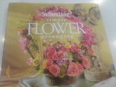 Southern Living Simple Flower  (2004, Hardcover) PHOTOGRAPHY THROUGHOUT