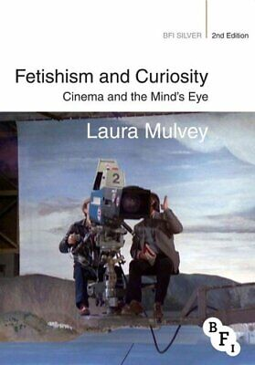 Fetishism and Curiosity Cinema and the Mind's Eye by Laura Mulvey 9781844575084