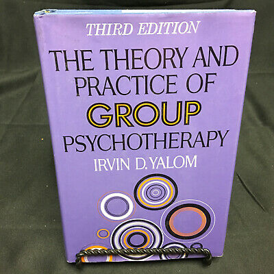 THE THEORY AND PRACTICE OF GROUP PSYCHOTHERAPY Irwin D. Yalom 1985 3rd Edition