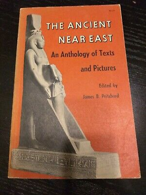 Ancient Near East - An Anthology of Texts and Pictures by James B. Pritchard