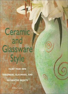 Ceramic and Glassware Style: Paint Your Own Tableware, Glassware, and Decorativ