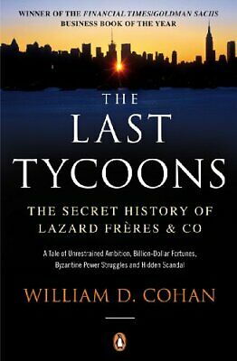 The Last Tycoons: The Secret History of Lazard... by Cohan, William D. Paperback