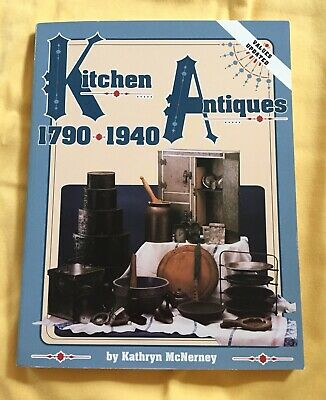 Kitchen Antiques Reference Guide  1790-1940