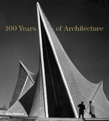 NEW 100 Years of Architecture By Alan Powers Hardcover Free Shipping