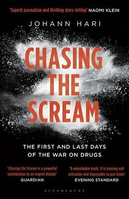 Chasing the Scream: The First and Last Days of the War on Drugs by Hari, Johann