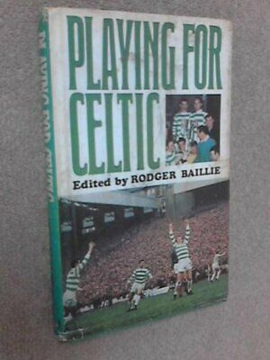 Playing for Celtic by Rodger Baillie (ed.) Book The Cheap Fast Free Post