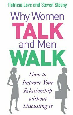 Why Women Talk and Men Walk: How to Improve Your Relationship Without Discussin