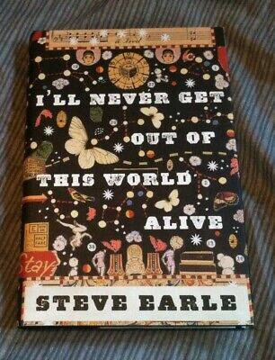 I'LL NEVER GET OUT OF THIS WORLD ALIVE Steve Earle NEW HC BOOK SHELBY LYNNE OOP