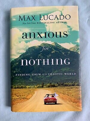 Anxious for Nothing : Finding Calm in a Chaotic World by Max Lucado (2017)
