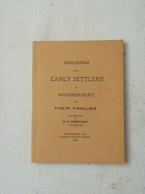 1961, Recollections of the Early Settlers of Montgomery Cty (AL)..SIGNED L. HILL