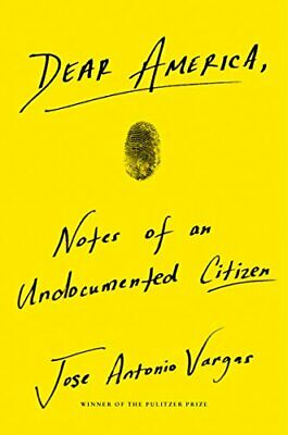 Dear America: Notes of an Undocumented Citizen by Vargas, Jose Antonio Book The