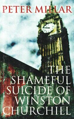 Shameful Suicide of Winston Churchill, The By Peter Millar