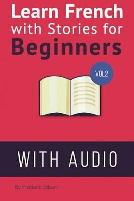 Learn French  with Stories for Beginners Volume 2: 15 Fre... by Bibard, Frederic