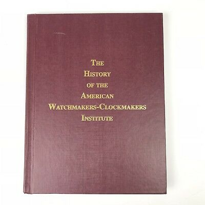 The History Of American Watchmakers Clockmakers Institute 1960-1990 Whitney