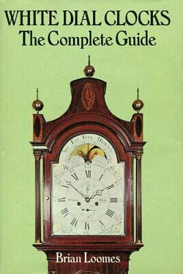 White Dial Clocks: The Complete Guide by Loomes, Brian Hardback Book The Cheap