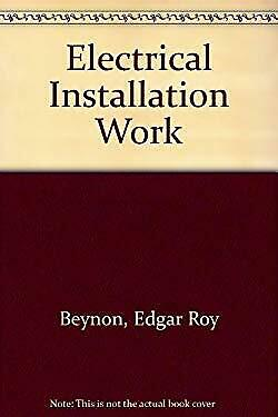 Electrical Installation Work by Beynon, Edgar Roy, Cummins, T J