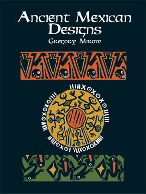 Dover pictorial archive series: Ancient Mexican designs by Gregory Mirow