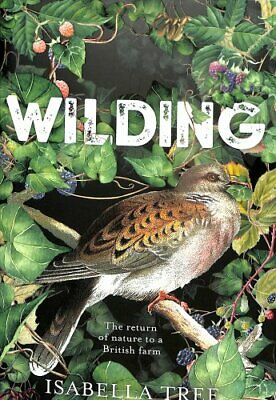 Wilding The Return of Nature to a British Farm by Isabella Tree 9781509805099