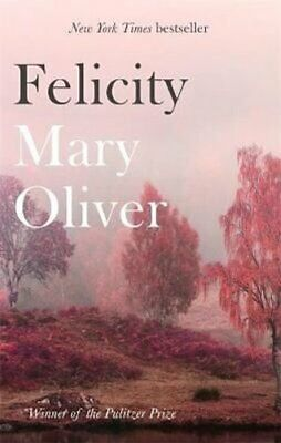 Felicity by Mary Oliver 9781472153739 | Brand New | Free UK Shipping