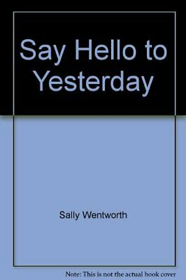 Say Hello to Yesterday By Sally Wentworth