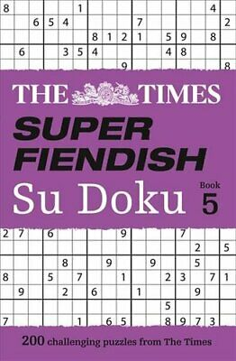 The Times Super Fiendish Su Doku Book 5 200 Challenging Puzzles... 9780008241230