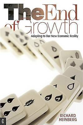 The End of Growth. Adapting to Our New Economic Reality by Heinberg, Richard (Pa