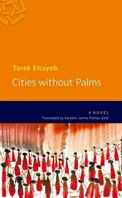 Cities Without Palms (Modern Arabic Literature) by Tarek Eltayeb. Translated by