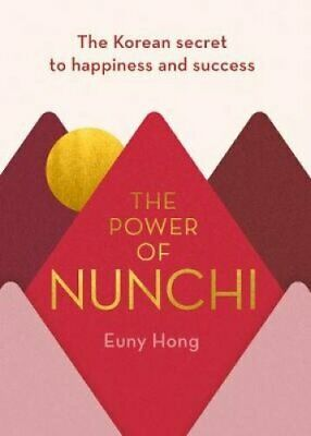 The Power of Nunchi The Korean Secret to Happiness and Success 9781786331809