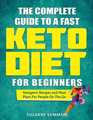 The Complete Guide To A Fast Keto Diet For Beginners: Ket... by Summers, Suzanne