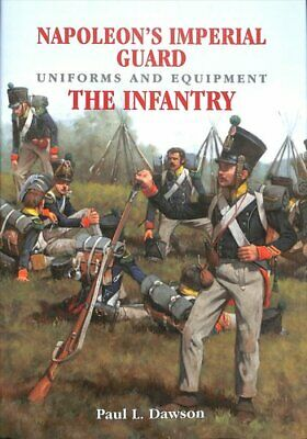Napoleon's Imperial Guard Uniforms and Equipment: The Infantry 9781526701916