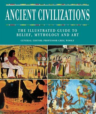 Ancient Civilizations: The Illustrated Guide to Belie... by Woolf, Greg Hardback