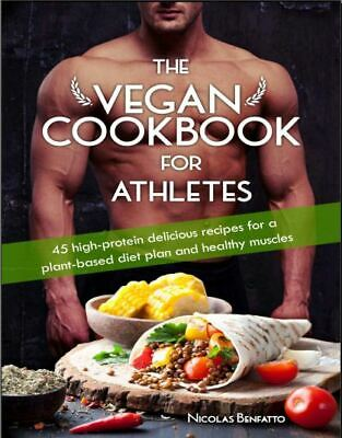 The Vegan Cookbook For Athletes – 45 high-protein delicious recipes -[PDF,EB00K]