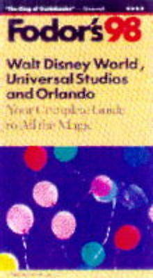 Walt Disney World, Universal Studios and Sea World: Your Complete Guide to All t