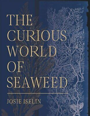 The Curious World of Seaweed by Josie Iselin 9781597144827 | Brand New