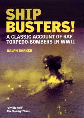 Ship-Busters!: A Classic Account of Raf Torpedo-bombers in WWII, Ralph Barker, U