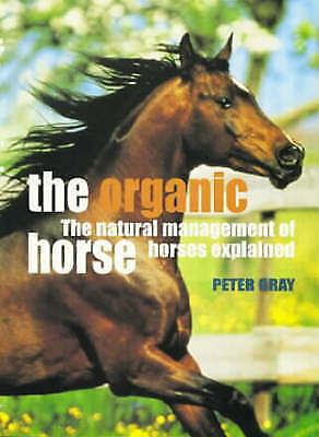 The Organic Horse: The Natural Management of Horses Explained, Gray, Peter, Very