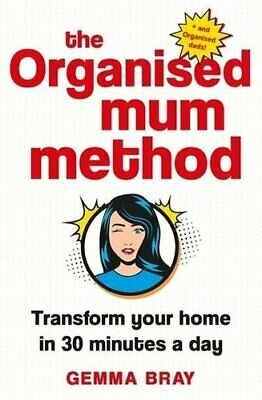 The Organised Mum Method Transform your home in 30 minutes a day 9780349422206