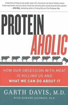 Proteinaholic How Our Obsession with Meat Is Killing Us and Wha... 9780062279316
