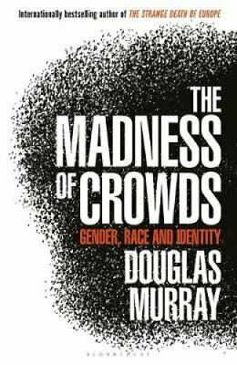 The Madness of Crowds Gender, Race and Identity by Douglas Murray 9781472959959