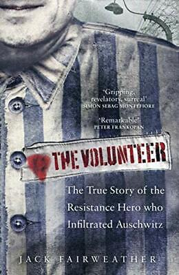 The Volunteer: The True Story of the Resistance Hero who... by Fairweather, Jack