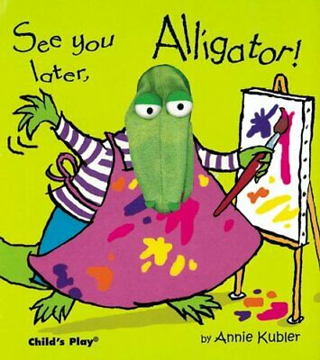 See you later, Alligator! by Annie Kubler 9781904550051 | Brand New