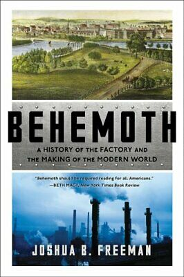 Behemoth A History of the Factory and the Making of the Modern ... 9780393356625