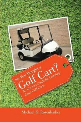 So You Bought a Golf Cart? An Owner's Guide for Learning about ... 9781483423586