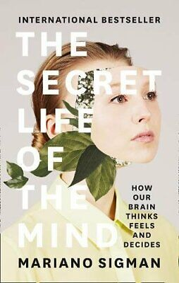 The Secret Life of the Mind By Mariano Sigman