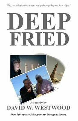 Deep Fried: Constipation and Purgatory by David William Westwood Paperback Book