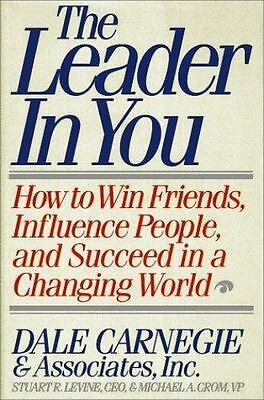 The Leader in You: How to Win Friends, Influence People, and Succeed in a Changi
