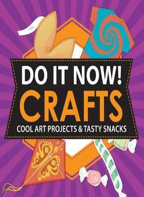 Do It Now! Crafts: Cool Art Projects & Tasty Snacks By Sarah Stephens
